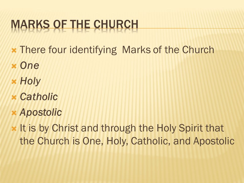 Marks of the Church There four identifying Marks of the Church One