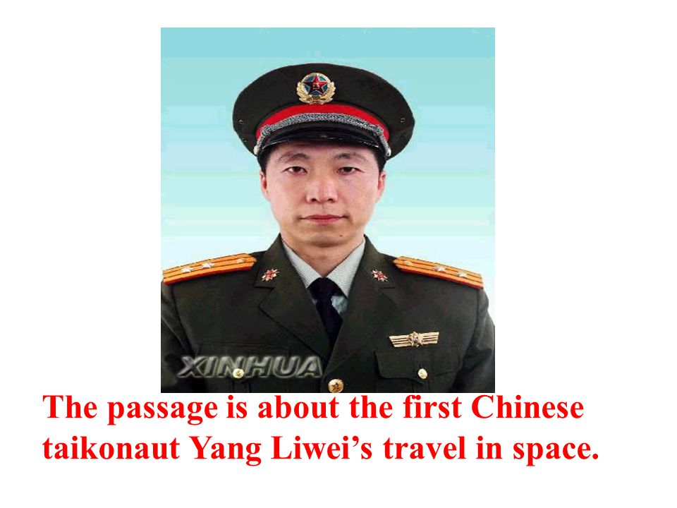 The passage is about the first Chinese taikonaut Yang Liwei's travel in space.