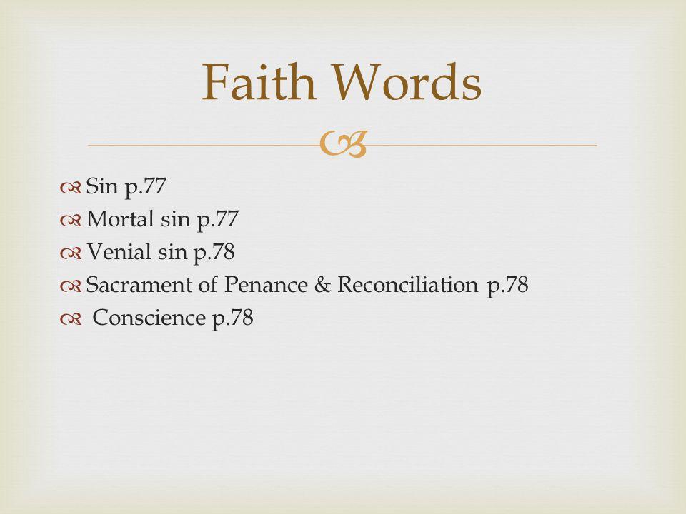 Faith Words Sin p.77 Mortal sin p.77 Venial sin p.78