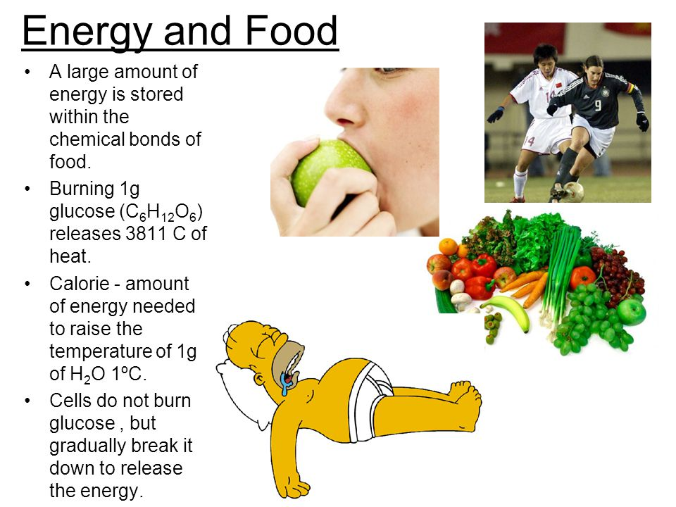 Energy and Food A large amount of energy is stored within the chemical bonds of food. Burning 1g glucose (C6H12O6) releases 3811 C of heat.
