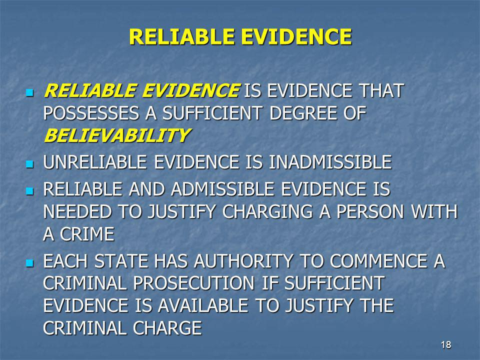 RELIABLE EVIDENCE RELIABLE EVIDENCE IS EVIDENCE THAT POSSESSES A SUFFICIENT DEGREE OF BELIEVABILITY.
