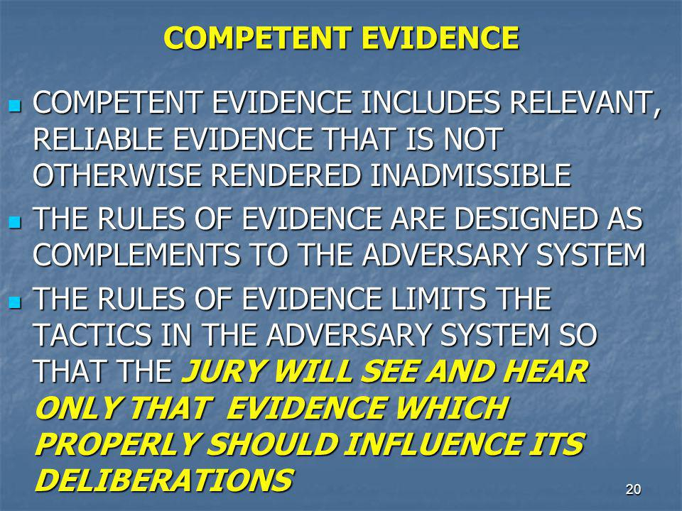 COMPETENT EVIDENCE COMPETENT EVIDENCE INCLUDES RELEVANT, RELIABLE EVIDENCE THAT IS NOT OTHERWISE RENDERED INADMISSIBLE.