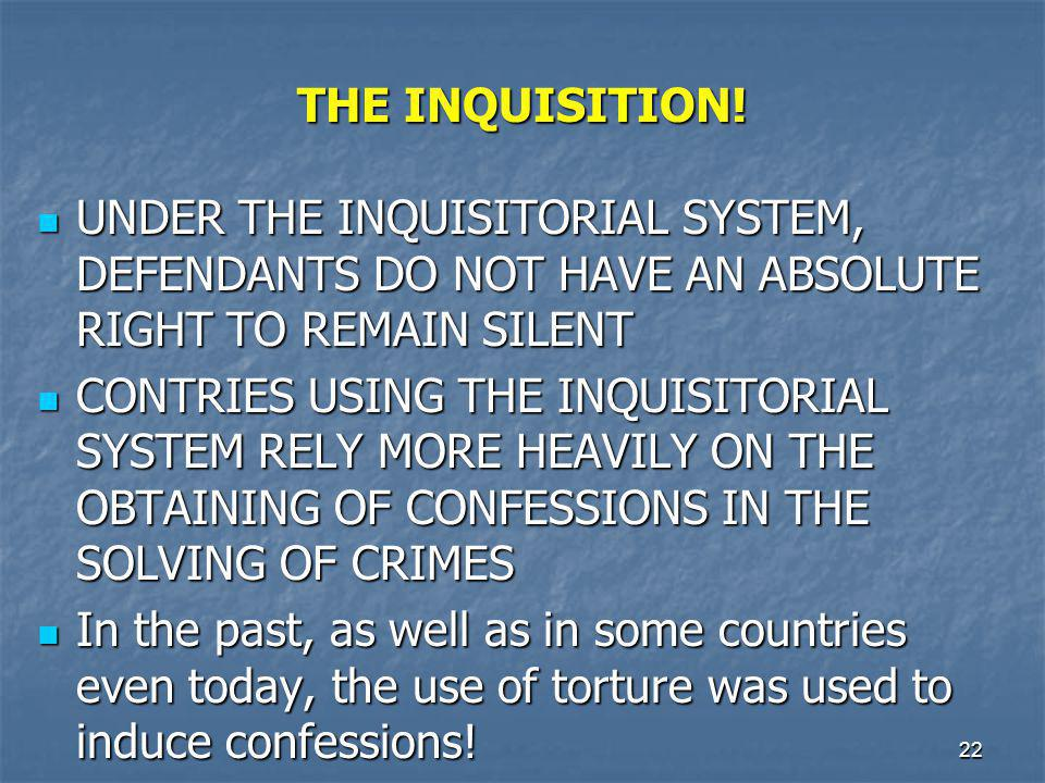 THE INQUISITION! UNDER THE INQUISITORIAL SYSTEM, DEFENDANTS DO NOT HAVE AN ABSOLUTE RIGHT TO REMAIN SILENT.