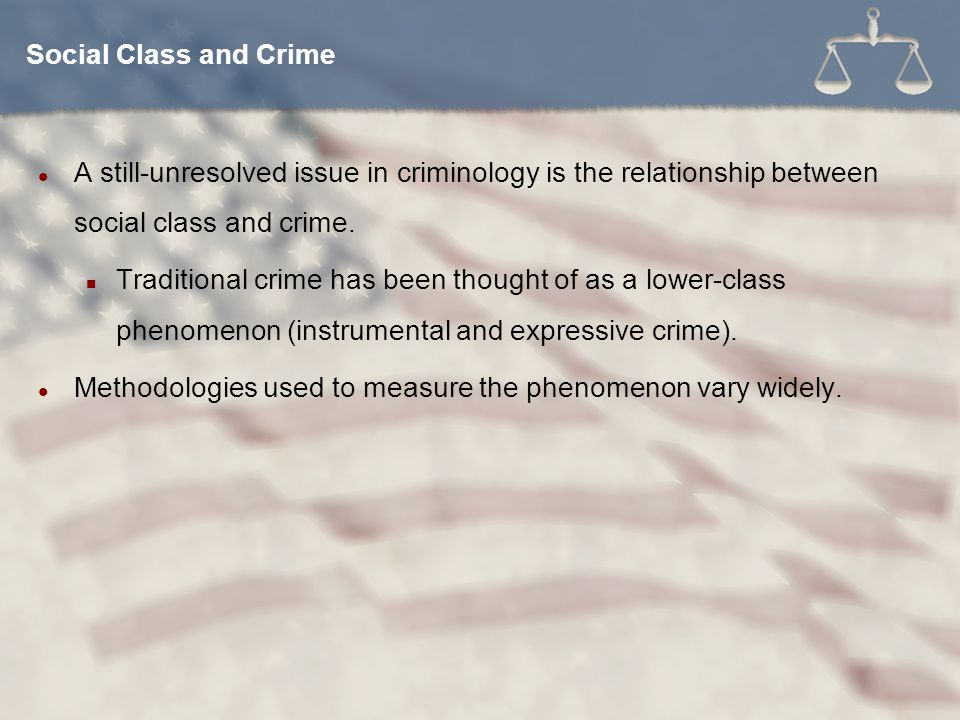 Social Class and Crime A still-unresolved issue in criminology is the relationship between social class and crime.