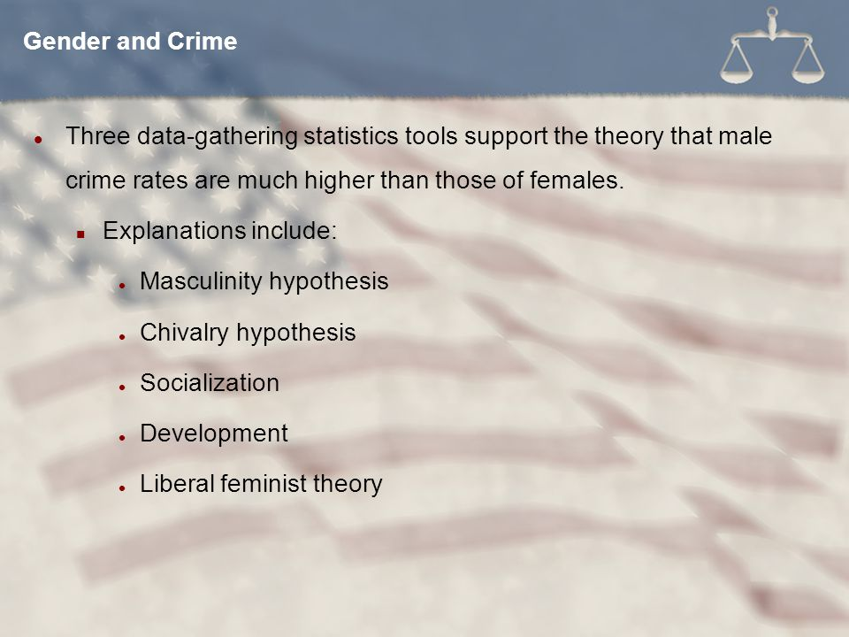Gender and Crime Three data-gathering statistics tools support the theory that male crime rates are much higher than those of females.