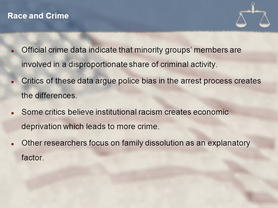 Race and Crime Official crime data indicate that minority groups' members are involved in a disproportionate share of criminal activity.