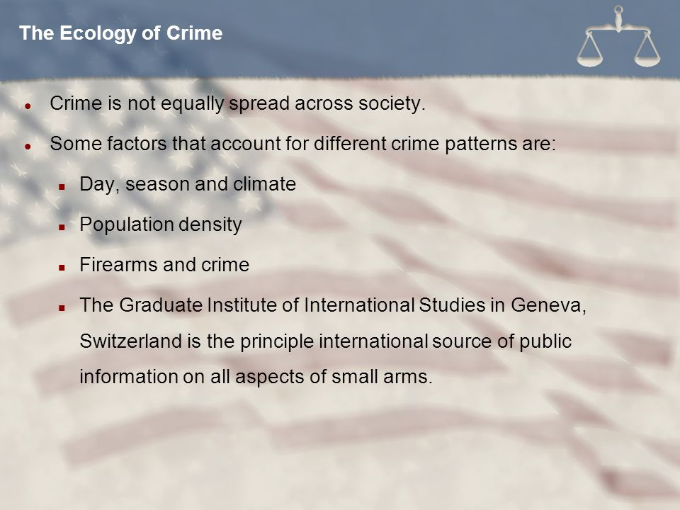 The Ecology of Crime Crime is not equally spread across society. Some factors that account for different crime patterns are: