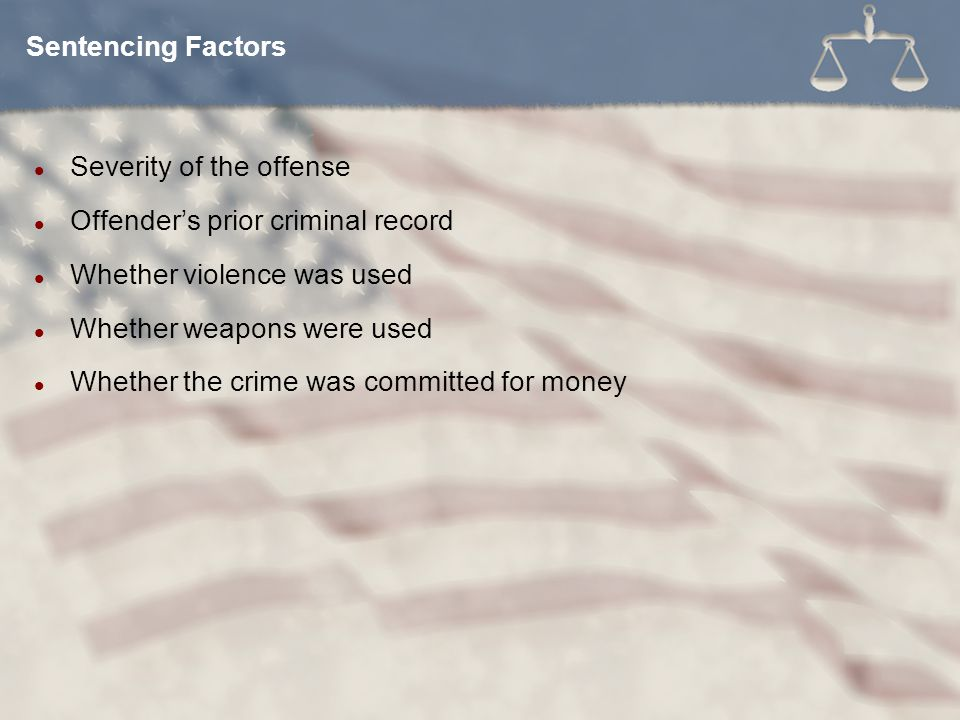 Sentencing Factors Severity of the offense. Offender's prior criminal record. Whether violence was used.