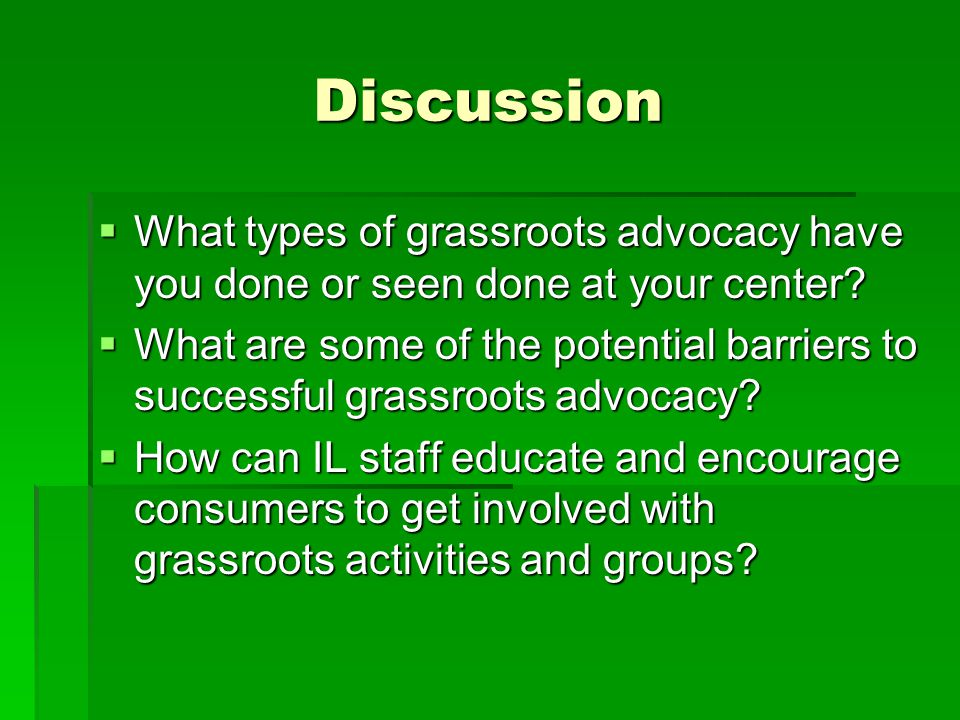 Discussion What types of grassroots advocacy have you done or seen done at your center