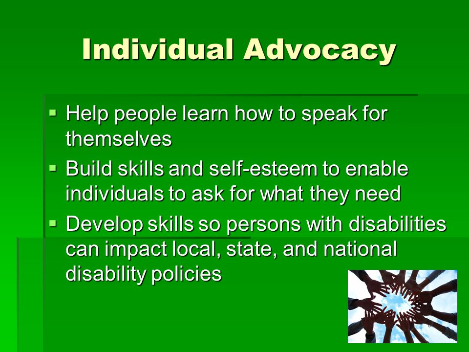 Individual Advocacy Help people learn how to speak for themselves