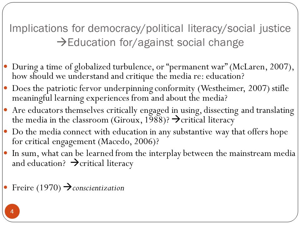 Implications for democracy/political literacy/social justice Education for/against social change