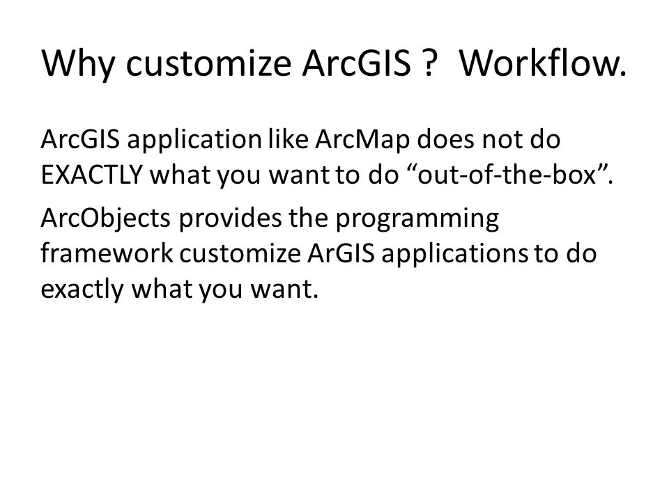 Why customize ArcGIS Workflow.