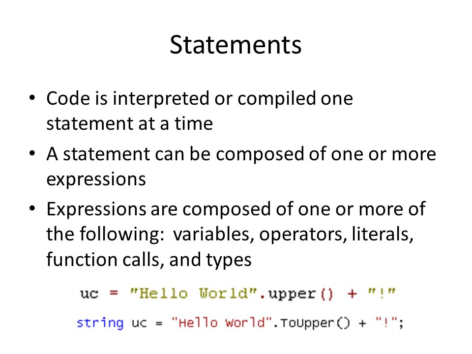 Statements Code is interpreted or compiled one statement at a time