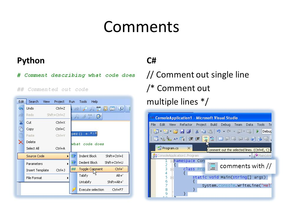 Comments Python C# // Comment out single line /* Comment out multiple lines */ comments with //