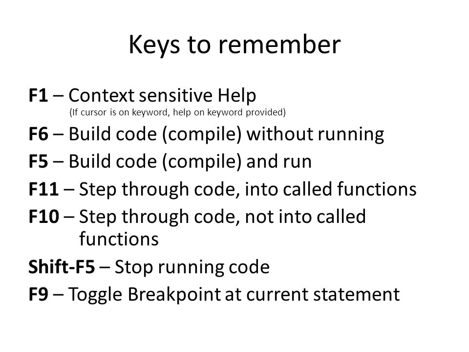 Keys to remember F1 – Context sensitive Help (If cursor is on keyword, help on keyword provided)