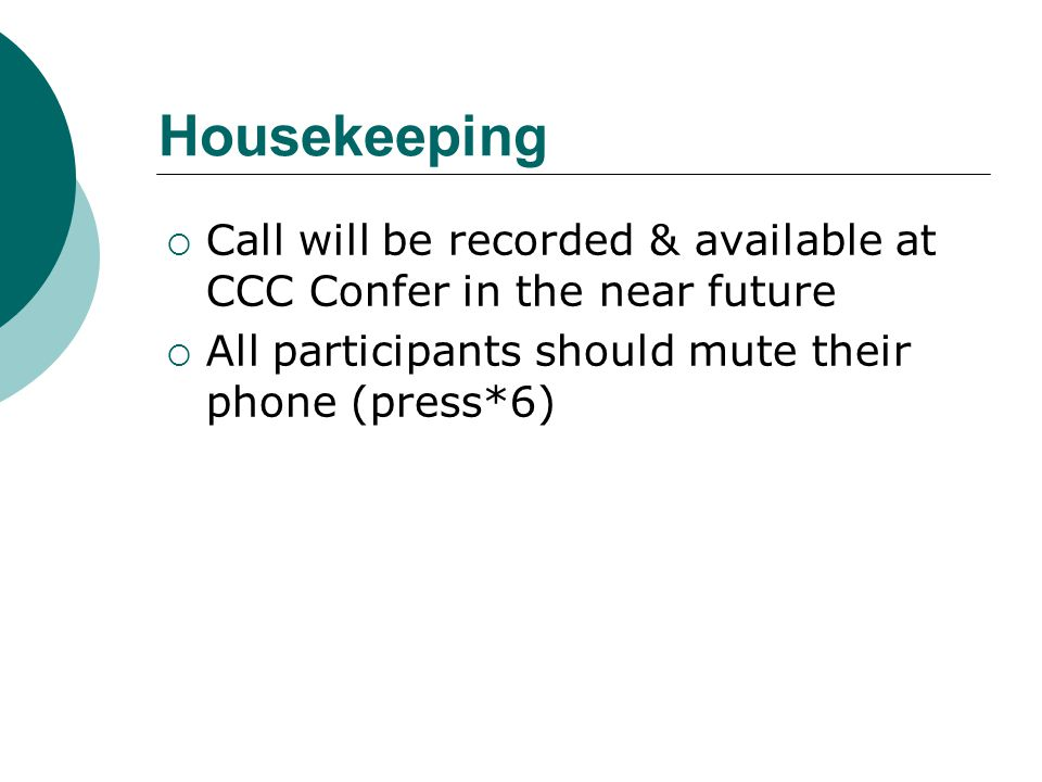 Housekeeping Call will be recorded & available at CCC Confer in the near future.