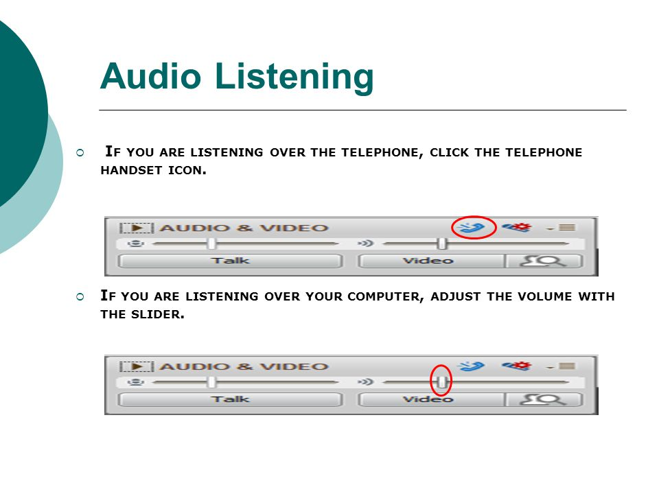 Audio Listening If you are listening over the telephone, click the telephone handset icon.