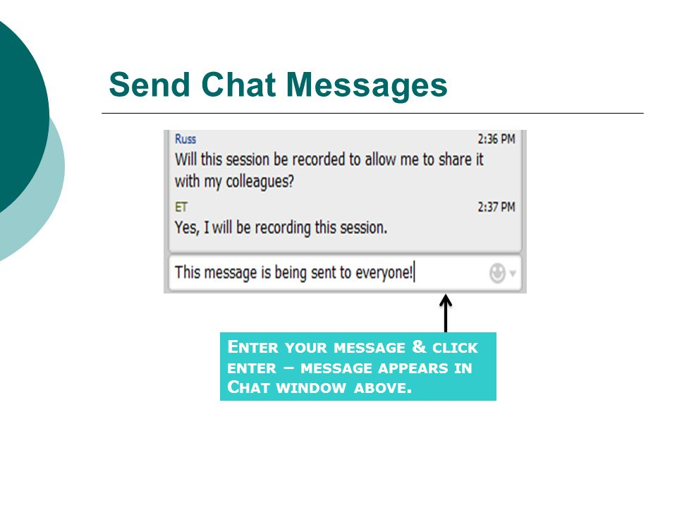 Send Chat Messages Enter your message & click enter – message appears in Chat window above.