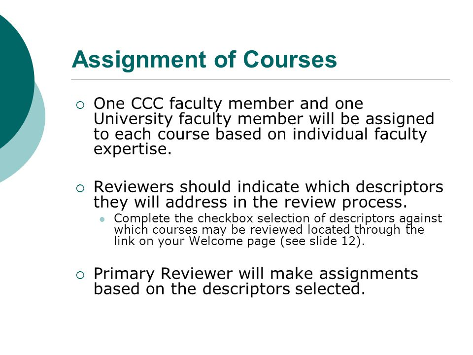 Assignment of Courses One CCC faculty member and one University faculty member will be assigned to each course based on individual faculty expertise.