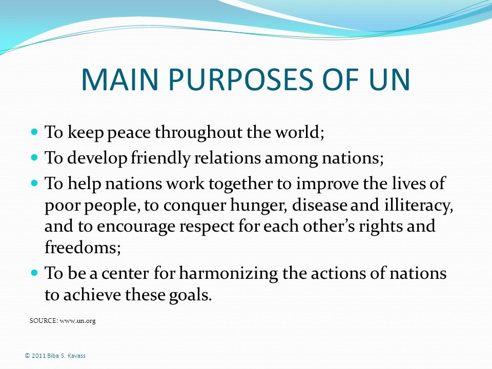 MAIN PURPOSES OF UN To keep peace throughout the world;