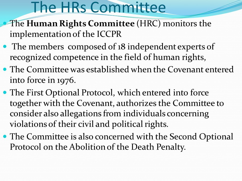 The HRs Committee The Human Rights Committee (HRC) monitors the implementation of the ICCPR.
