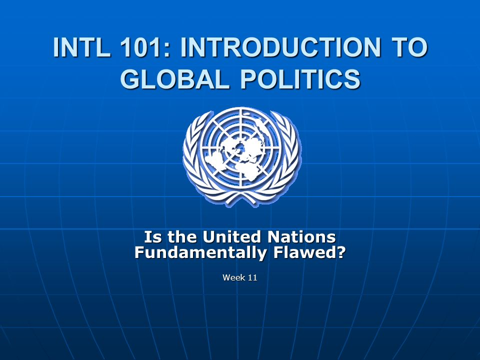 INTL 101: INTRODUCTION TO GLOBAL POLITICS Week 11
