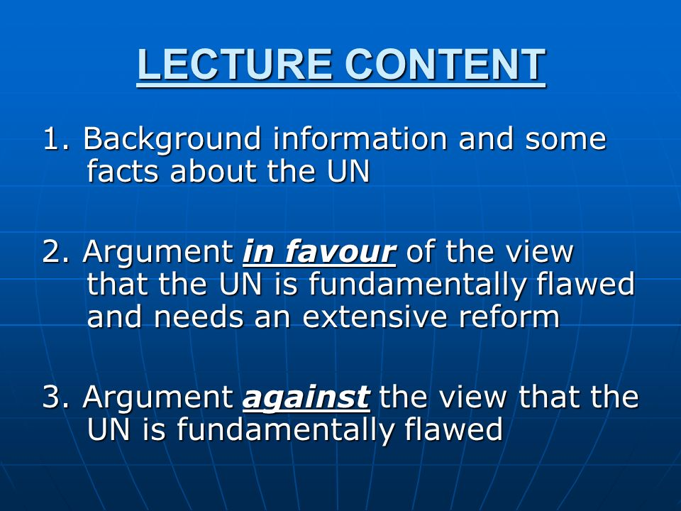 LECTURE CONTENT 1. Background information and some facts about the UN