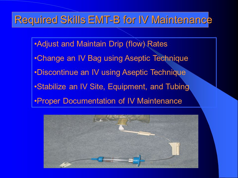 Required Skills EMT-B for IV Maintenance