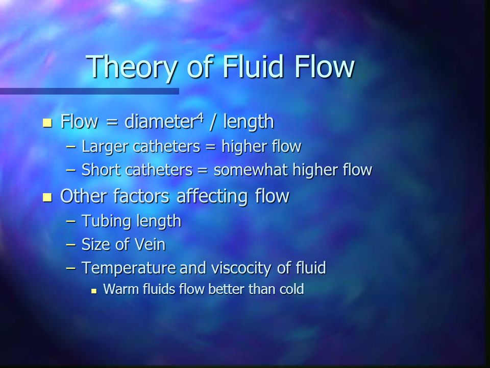 Theory of Fluid Flow Flow = diameter4 / length