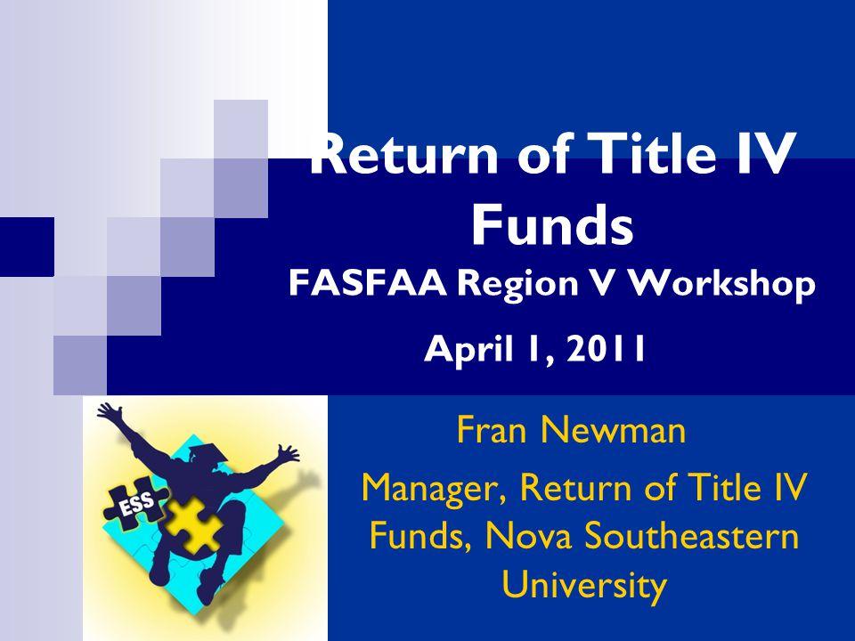 Return of Title IV Funds FASFAA Region V Workshop April 1, 2011