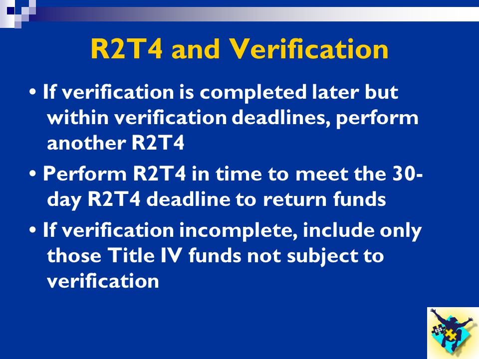 R2T4 and Verification • If verification is completed later but within verification deadlines, perform another R2T4.