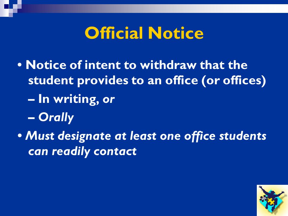 Official Notice • Notice of intent to withdraw that the student provides to an office (or offices) – In writing, or.