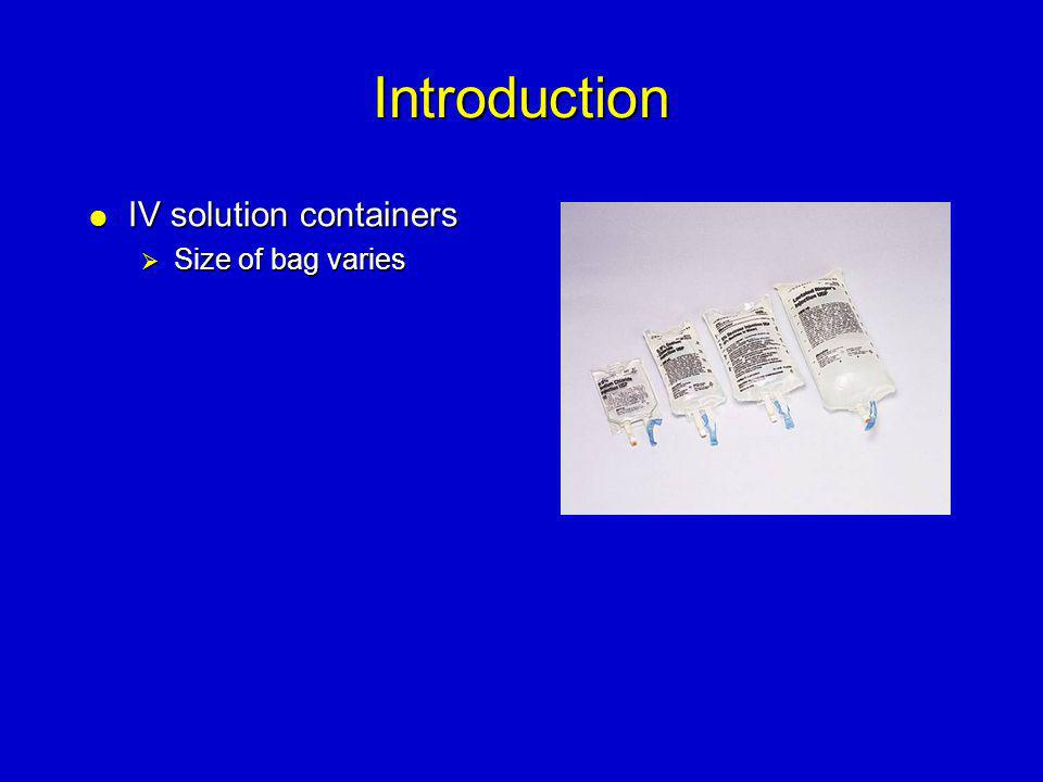 Introduction IV solution containers Size of bag varies