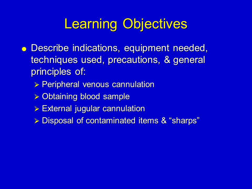 Learning Objectives Describe indications, equipment needed, techniques used, precautions, & general principles of: