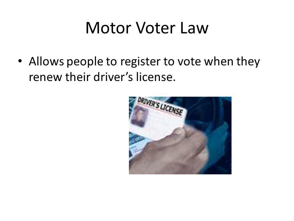 Motor Voter Law Allows people to register to vote when they renew their driver's license.
