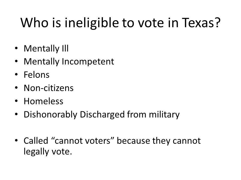 Who is ineligible to vote in Texas
