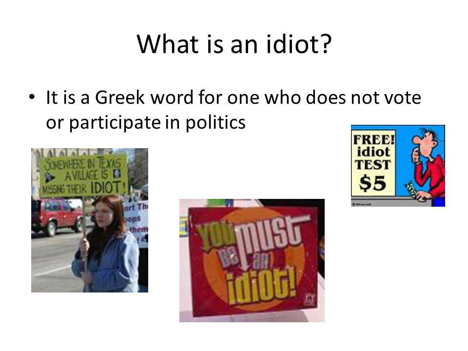 What is an idiot It is a Greek word for one who does not vote or participate in politics