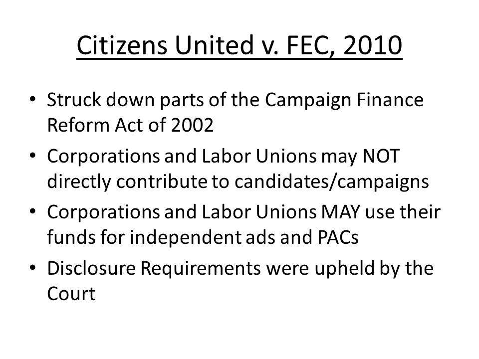 Citizens United v. FEC, 2010 Struck down parts of the Campaign Finance Reform Act of 2002.