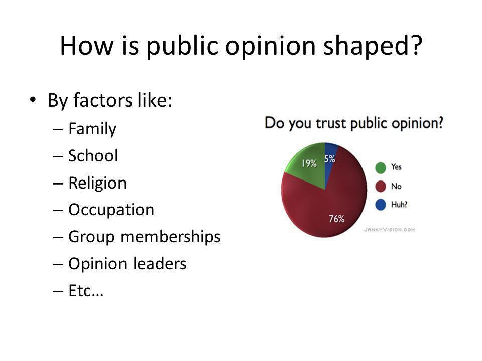 How is public opinion shaped