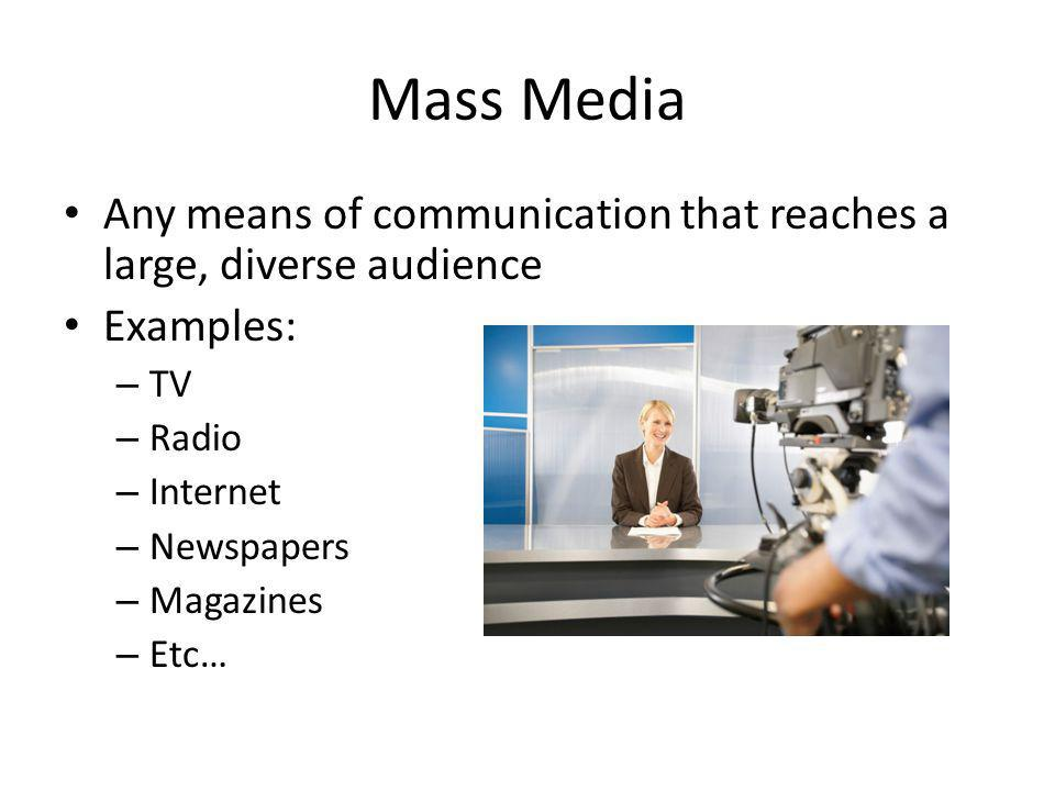 Mass Media Any means of communication that reaches a large, diverse audience. Examples: TV. Radio.
