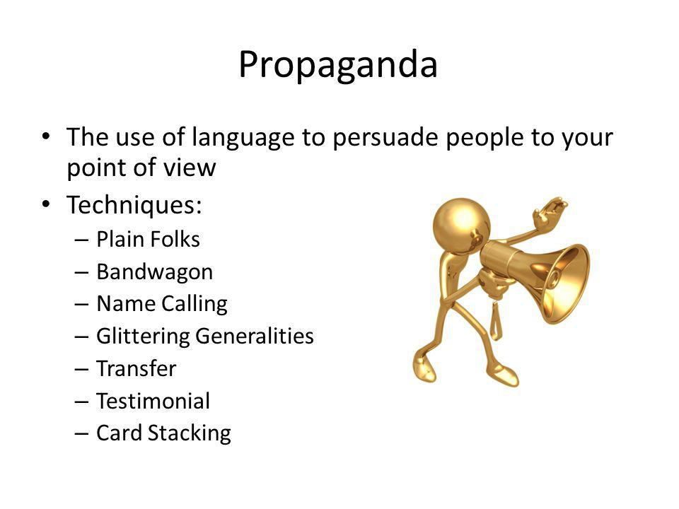 Propaganda The use of language to persuade people to your point of view. Techniques: Plain Folks.