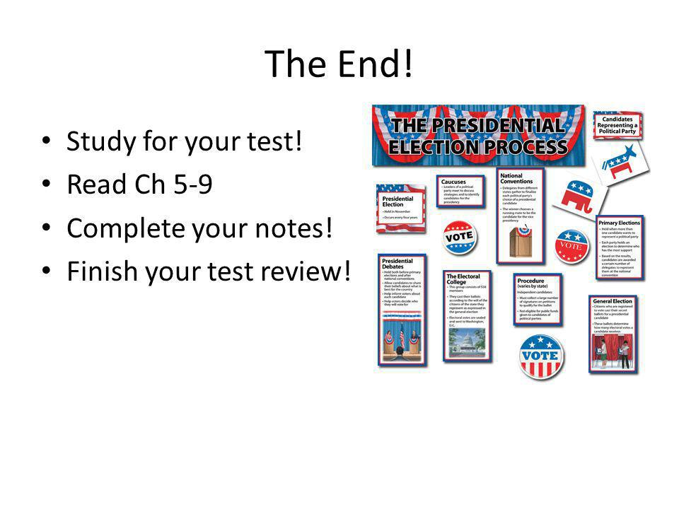 The End! Study for your test! Read Ch 5-9 Complete your notes!