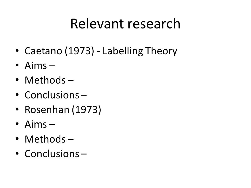 Relevant research Caetano (1973) - Labelling Theory Aims – Methods –
