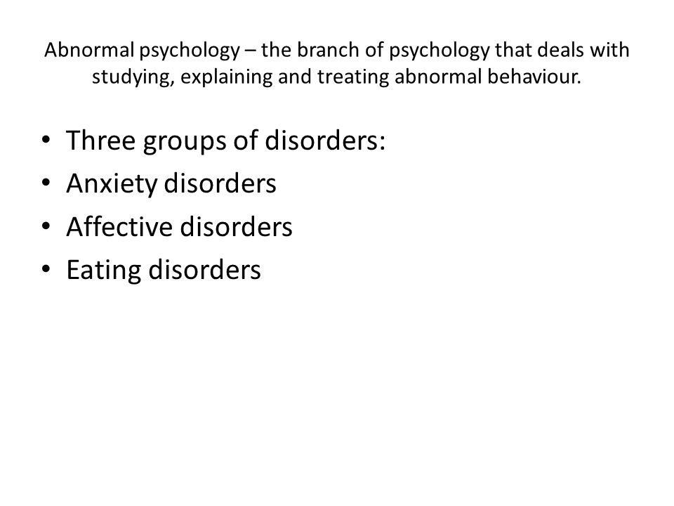 Three groups of disorders: Anxiety disorders Affective disorders