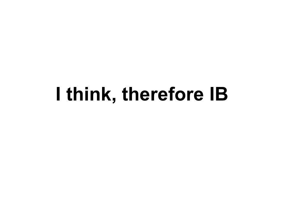 I think, therefore IB