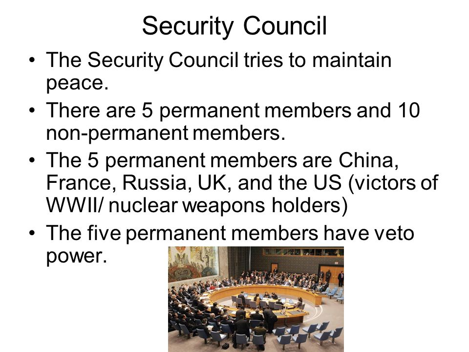 Security Council The Security Council tries to maintain peace.