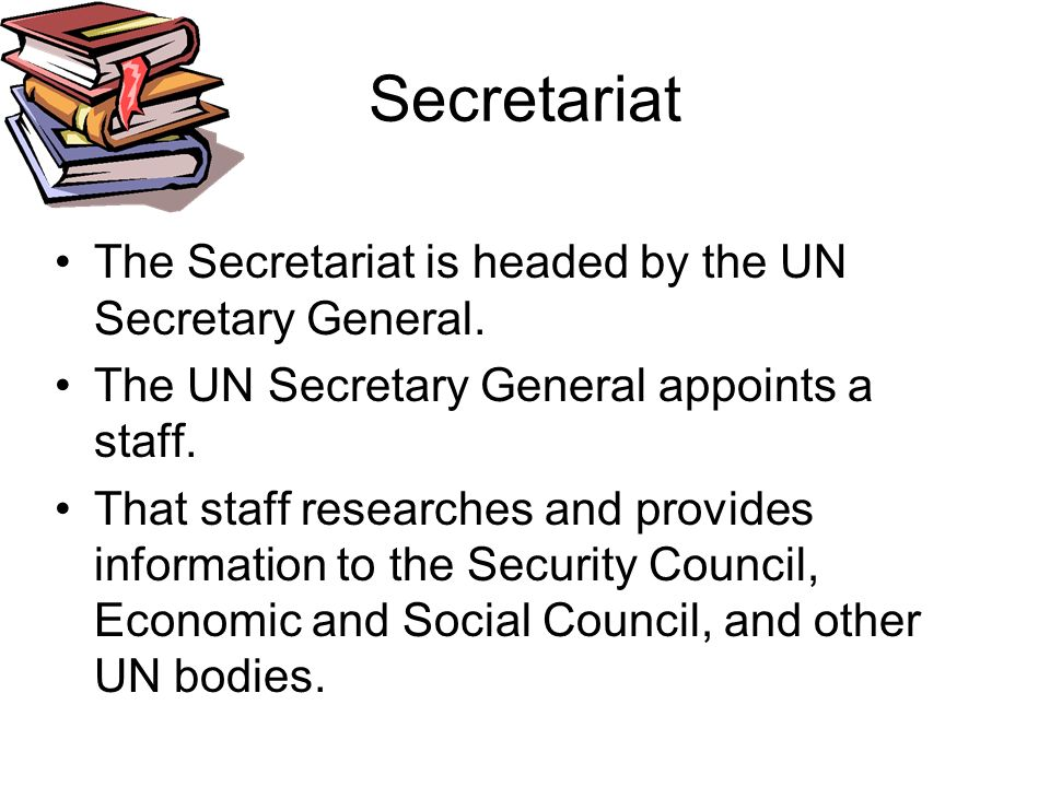 Secretariat The Secretariat is headed by the UN Secretary General.