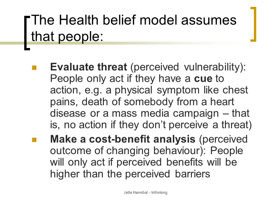 The Health belief model assumes that people: