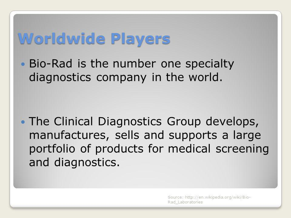 Worldwide Players Bio-Rad is the number one specialty diagnostics company in the world.