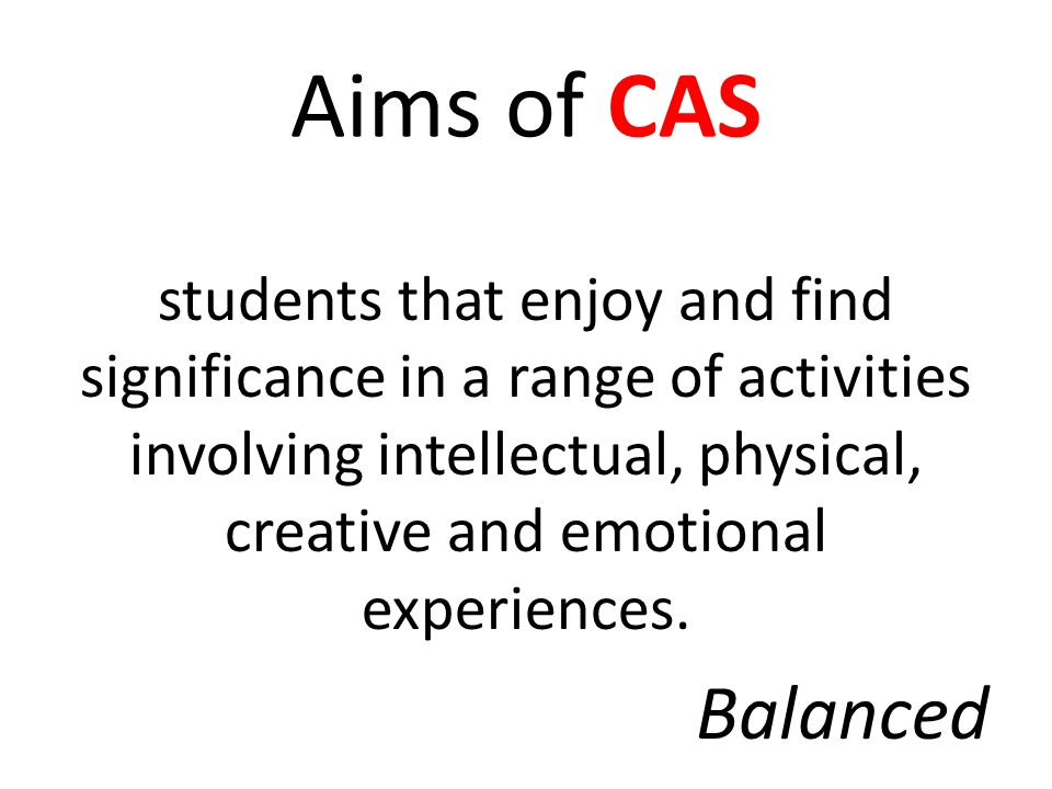 Aims of CAS students that enjoy and find significance in a range of activities involving intellectual, physical, creative and emotional experiences.